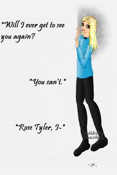 \Rose Tyler, I-\ (request by NightOwl. Y ~ I'm so mad, I was working on the doctor